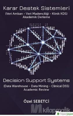 Karar Destek Sistemleri (Veri Ambarı - Veri Madenciliği - Klinik KDS)