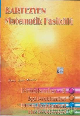 Kartezyen - Matematik Fasikülü (Problemler 3, İşçi - Havuz ve Hız Problemleri)