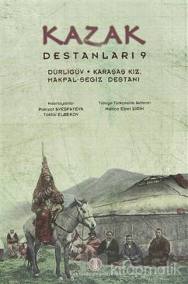 Kazak Destanları 9 - Dürligüv, Karaşaş Kız, Makpal-Segiz Destanı