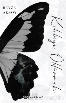 Kelebeği Öldürmek Beyza Aksoy