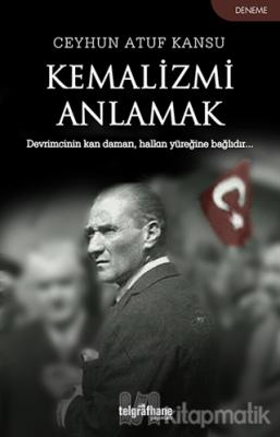 Kemalizmi Anlamak Ceyhun Atuf Kansu
