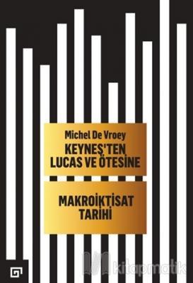 Keyneş'ten Lucas ve Ötesine - Makroiktisat Tarihi (Ciltli)