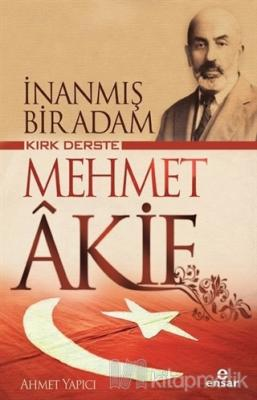 Kırk Derste Mehmet Akif - İnanmış Bir Adam