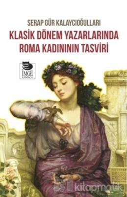 Klasik Dönem Yazarlarında Roma Kadınının Tasviri