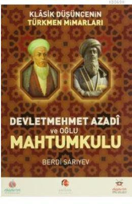 Klasik Düşüncenin Türkmen Mimarları Devletmehmet Azadi ve Oğlu Mahtumkulu