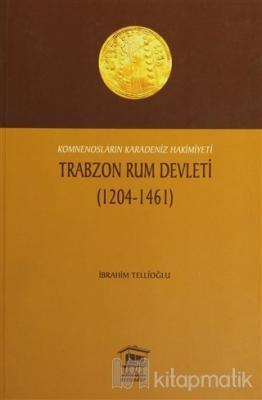 Komnensoların Karadeniz Hakimiyeti Trabzon Rum Devleti 1204 - 1461