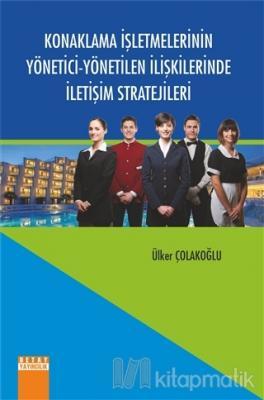 Konaklama İşletmelerinin Yönetici - Yönetilen İlişkilerinde İletişim Stratejileri