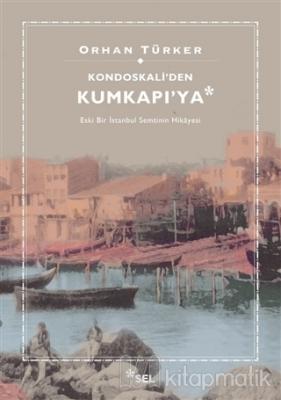 Kondoskali'den Kumkapı'ya Orhan Türker