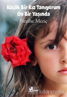 Küçük Bir Kız Tanıyorum On Bir Yaşında Nezihe Meriç