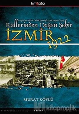 Küllerinden Doğan Şehir İzmir 1922