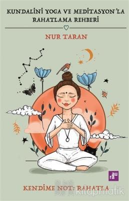 Kundalini Yoga ve Meditasyon'la Rahatlama Rehberi Nur Taran