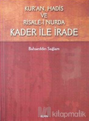 Kur'an,Hadis ve Risale- i Nurda Kader ile İrade Bahaeddin Sağlam