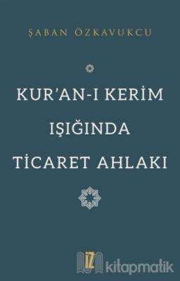 Kur'an-ı Kerim Işığında Ticaret Ahlakı Şaban Özkavukcu