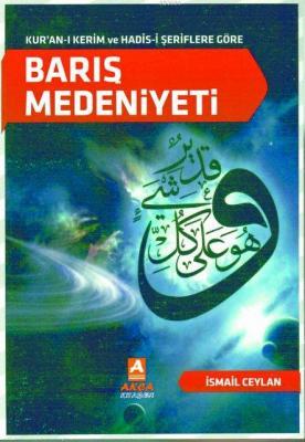 Kur'an-ı Kerim ve Hadis-i Şeriflere Göre Barış Medeniyeti