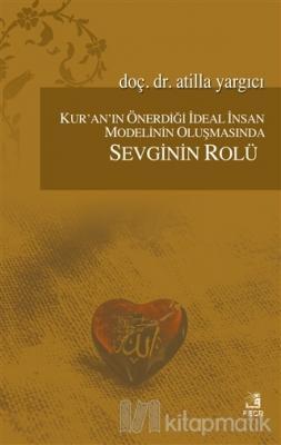 Kur'an'ın Önerdiği İdeal İnsan Modelinin Oluşmasında Sevginin Rolü Ati