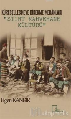 Küreselleşmeye Direnme Mekanları: Siirt Kahvehane Kültürü