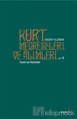 Kürt Medreseleri ve Alimleri 3. Cilt - Cami ve Hücreler