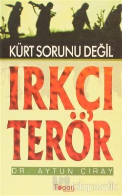 Kürt Sorunu Değil Irkçı Terör