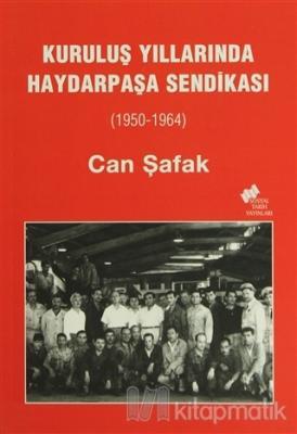 Kuruluş Yıllarında Haydarpaşa Sendikası (1950-1964) Can Şafak