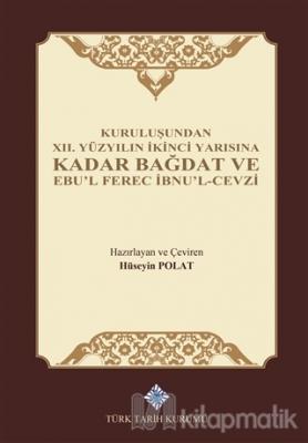 Kuruluşundan 12. Yüzyılın İkinci Yarısına Kadar Bağdat ve Ebu'l Ferec İbnu'l-Cevzi