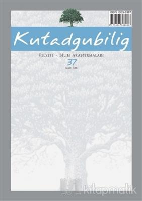 Kutadgubilig Dergisi Felsefe - Bilim Araştırmaları Sayı: 37 Mart 2018