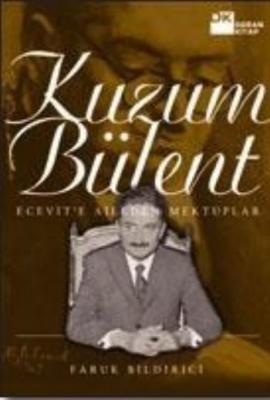 Kuzum Bülent: Ecevit'e aileden mektuplar