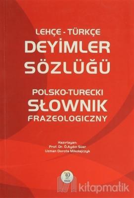 Lehçe Türkçe Deyimler Sözlüğü - Polsko - Turecki Slownik Frazeologiczny