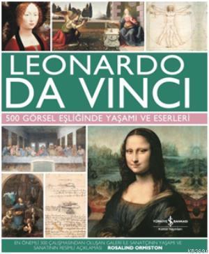 Leonardo Da Vinci 500 Görsel Eşliğinde Yaşamı ve Eserleri