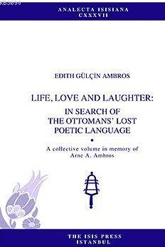 Lıfe, Love And Laughter: In Search Of The Ottomans' Lost Poetıc Language