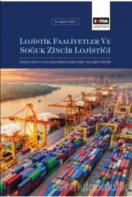 Lojistik Faaliyetler ve Soğuk Zincir Lojistiği Sabire Yazıcı