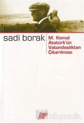 M. Kemal Atatürk'ün Vatandaşlıktan Çıkarılması %15 indirimli Sadi Bora