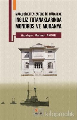 Mağlubiyetten Zafere İki Mütareke - İngiliz Tutanaklarında Mondros ve Mudanya