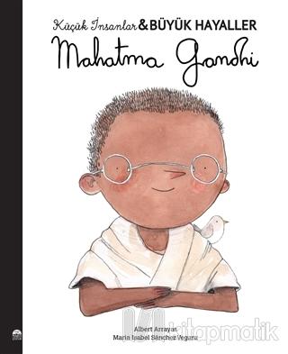 Mahatma Gandhi - Küçük İnsanlar Büyük Hayaller Maria Isabel Sanchez Ve