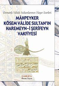 Mahpeyker Kösem Valide Sultanın Haremeyn-i Şerifeyn Vakfiyesi