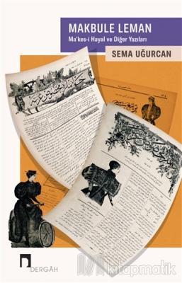 Makbule Leman : Ma'kes-i Hayal ve Diğer Yazıları