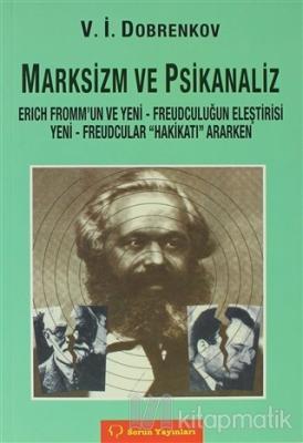 Marksizm ve Psikoanaliz Erich Fromm'un ve Yeni - Freudçuluğun Eleştirisi