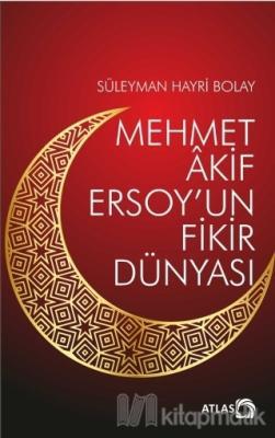 Mehmet Akif Ersoy'un Fikir Dünyası Süleyman Hayri Bolay
