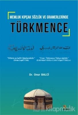 Memluk Kıpçak Sözlük ve Gramerlerinde Türkmence Onur Balci