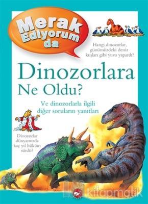 Merak Ediyorum da Dinozorlara Ne Oldu? (Ciltli)