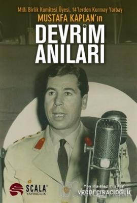 Milli Birlik Komitesi Üyesi 14'lerden Kurmay Yarbay Mustafa Kaplan'ın Devrim Anıları