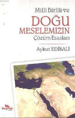 Milli Birlik ve Doğu Meselemizin Çözüm Esasları