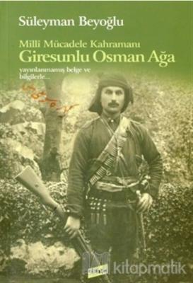 Milli Mücadele Kahramanı Giresunlu Osman Ağa