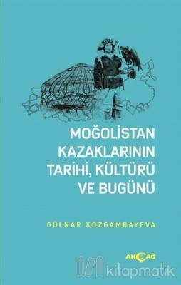 Moğolistan Kazaklarının Tarihi, Kültürü ve Bugünü