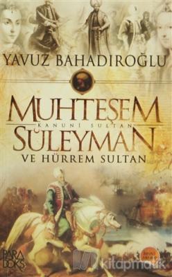 Muhteşem Kanuni Sultan Süleyman ve Hürrem Sultan (Cep Boy) Yavuz Bahad
