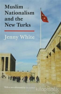 Muslim Nationalism and the New Turks Jenny White
