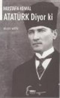 Mustafa Kemal Ataturk Diyor ki