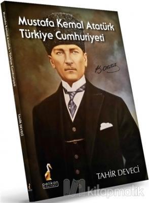 Mustafa Kemal Atatürk: Türkiye Cumhuriyeti