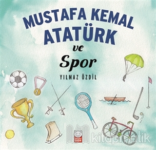 Mustafa Kemal Atatürk ve Spor Yılmaz Özdil