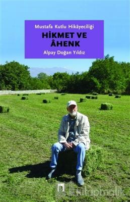 Mustafa Kutlu Hikayeciliği: Hikmet ve Ahenk Alpay Doğan Yıldız