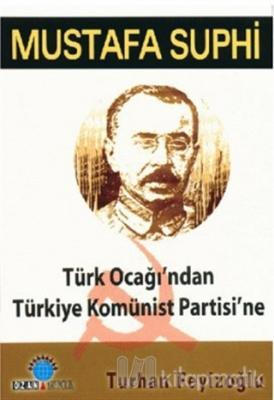 Mustafa Suphi: Türk Ocağı'ndan Türkiye Komünist Partisi'ne